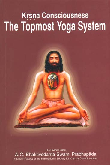 Krishna Consciousness- The Topmost Yoga System