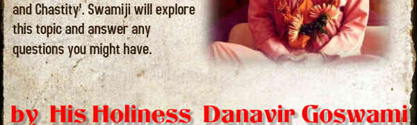 'The importance of Celibacy and Chastity' : Lecture by HH Danavir Goswami on Nov 8th 2014 starting at 5PM!